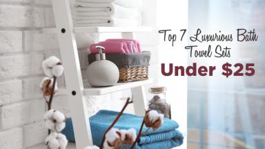 Top 7 Bath Towel Sets Under $25 on Amazon